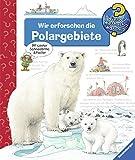 Wir erforschen die Polargebiete (Wieso? Weshalb? Warum?, Band 52)