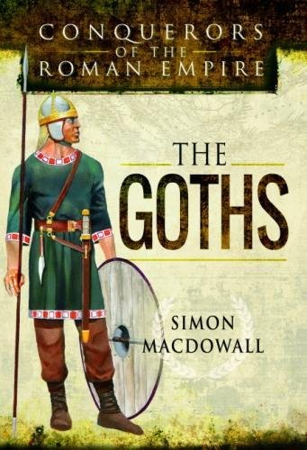 The Goths: Conquerors of the Roman Empire
