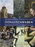 Donauschwaben: Deutsche Siedler in Südosteuropa (Potsdamer Bibliothek östliches Europa - Geschichte) - Gerhard Seewann, Michael Portmann