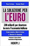 Una soluzione per l'Euro: 200 Miliardi per rimettere in moto l'economia italiana - Creare mometa, ridurre le tasse e rilanciare la domanda