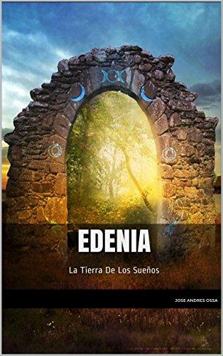 EDENIA: La Tierra De Los Sueños por jose andres ossa