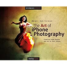 The Art of iPhone Photography: Creating Great Photos and Art on Your iPhone by Bob Weil (2013-08-31)