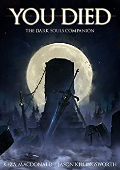 You Died: The Dark Souls Companion (English Edition) von [MacDonald, Keza, Killingsworth, Jason]