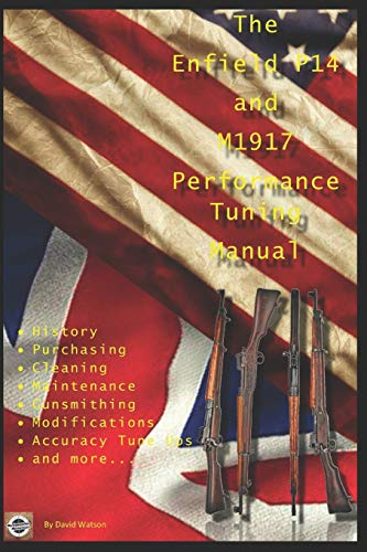The P14 and M1917 Performance Tuning Manual: Gunsmithing tips for modifying  your P14 and M1917 rifles