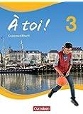 À toi! - Vier- und fünfbändige Ausgabe: Band 3 - Grammatikheft