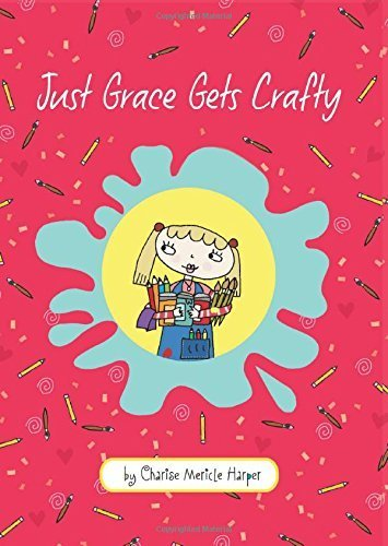 Just Grace Gets Crafty (The Just Grace Series) by Harper, Charise Mericle (2014) Hardcover