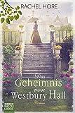 Das Geheimnis von Westbury Hall: Roman von Rachel Hore