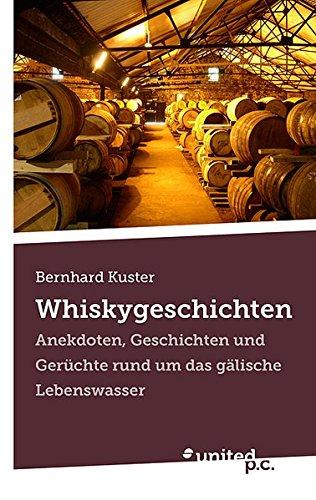 Whiskygeschichten: Anekdoten, Geschichten und Gerüchte rund um das gälische Lebenswasser (Gälische Geschichte)