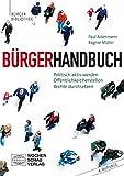 B?rgerhandbuch: Politisch aktiv werden - ?ffentlichkeit herstellen - Rechte durchsetzen (B?rgerbibliothek)