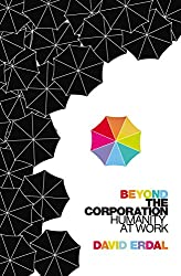 Beyond the Corporation: Humanity Working