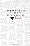 Occupational Therapy is a Work of Heart: OT Notebook; Cute Occupational Therapist Journal; Trendy OT Student Gift; Occupational Therapy Gift