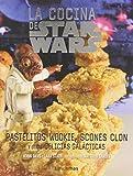 STAR WARS: La cocina de Star Wars: Pastelitos wookie, scones clon y otras delicias galácticas