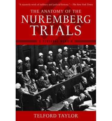 [(The Anatomy of the Nuremberg Trials: A Personal Memoir)] [Author: Telford Taylor] published on (June, 2013)