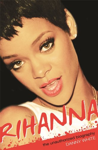 Rihanna: The Unauthorized Biography (English Edition)