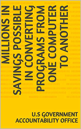 Millions in Savings Possible in Converting Programs From One Computer to Another (English Edition)