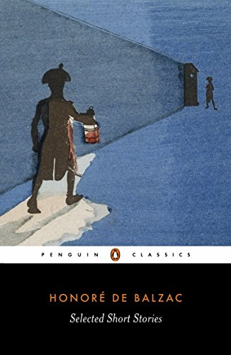 Selected Short Stories of Honore De Balzac: El Verdugo;Domestic Peace;A Study in Feminine Psychology;An Incident in the Reign of Terror;The ... Mass;Facino Cane;Pierre Grassou (Classics)