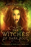 The Witches of Dark Root (Daughters of Dark Root Book 1) by April Aasheim