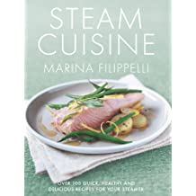Steam Cuisine: Over 100 quick, healthy & delicious recipes for your steamer