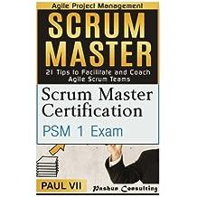 Scrum Master:: Scrum Master Certification, Scrum Master 21 Tips (scrum master, scrum, agile development, agile software development) by Paul Vii (2016-08-13)