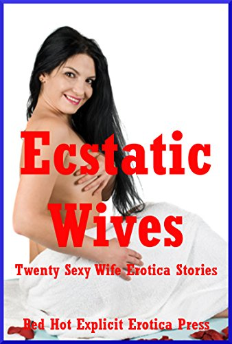 Ecstatic Wives Twenty Sexy Wife Erotica Stories By Karla Sweet Sarah Blitz