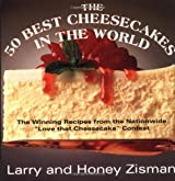The 50 Best Cheesecakes in the World: The Winning Recipes from the Nationwide Love that Cheesecake Contest by Larry Zisman (1993-06-15)