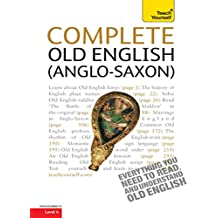 Complete Old English Beginner to Intermediate Course: A Comprehensive Guide to Reading and Understanding Old English, with Original Texts (Complete Languages) (English Edition)