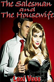 The Salesman and The Housewife - Mf Seduction Romance Erotica by [Voss, Lexi]