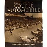 L'âge d'or de la course automobile : Les voitures, les courses, les pilotes