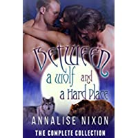 Between a Wolf and a Hard Place- The Complete Collection: