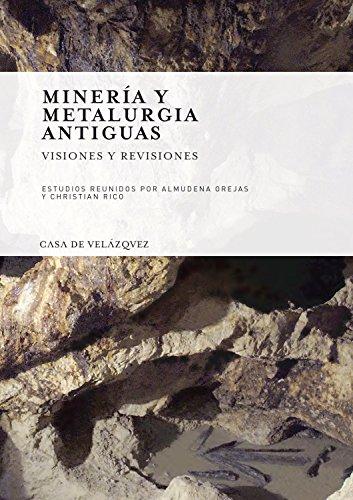 Minería y metalurgia antiguas : visiones y revisiones