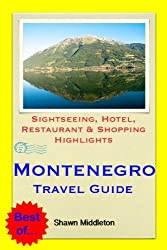 Montenegro (with Dubrovnik, Croatia) Travel Guide - Sightseeing, Hotel, Restaurant & Shopping Highlights (Illustrated)