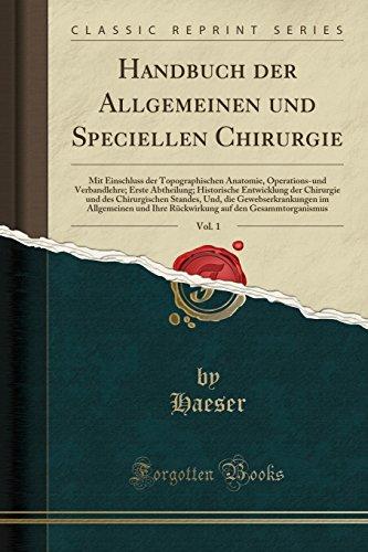 Handbuch der Allgemeinen und Speciellen Chirurgie, Vol. 1: Mit Einschluss der Topographischen Anatomie, Operations-und Verbandlehre; Erste Abtheilung; ... Standes, Und, die Gewebserkrankungen im Allg