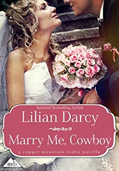 Marry Me, Cowboy (Copper Mountain Rodeo Book 2) (English Edition) von [Darcy, Lilian]