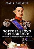 Sotto il segno dei Borbone. Storia del grande Regno usato  Spedito ovunque in Italia