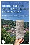 Heidelberg in Mittelalter und Renaisssance - Christoph Mauntel, Carla Meyer, Achim Wendt