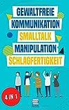 Gewaltfreie Kommunikation | Smalltalk | Manipulation | Schlagfertigkeit: Wie Sie...