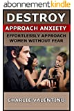 Destroy Approach Anxiety - Effortlessly Approach Women Without Fear (English Edition)