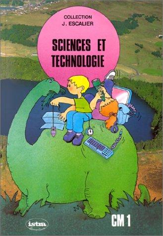 Sciences et technologie, CM1. Livre de l'élève par Escalier