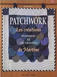 Patchwork : Les Créations pratiques et décoratives de Martine