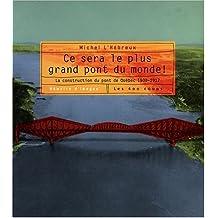 Ce sera le plus grand pont du monde ! : La construction du pont de Québec 1900-1917