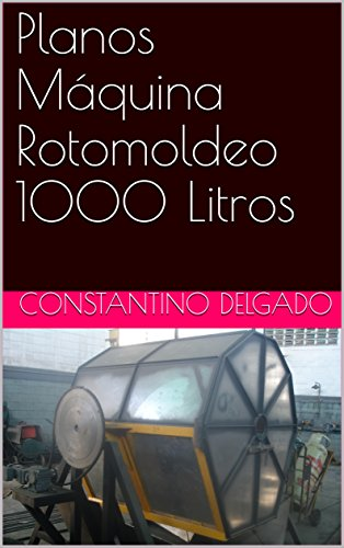 Planos Máquina Rotomoldeo 1000 Litros por Constantino Delgado