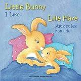 Little Bunny - I Like... , Lille Hare - Alt det jeg kan lide: Picture book English-Danish (bilingual) 2+ years (Little Bunny - Lille Hare - English-Danish (bilingual), Band 2) - Alexandra Dannenmann