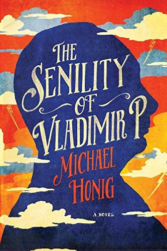 The Senility of Vladimir P. - A Novel