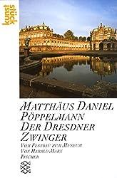 Matthäus Daniel Pöppelmann: Der Dresdner Zwinger: Vom Festbau zum Museum
