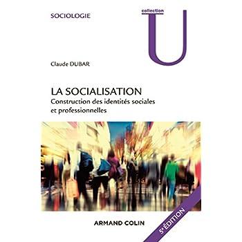 La socialisation - 5e éd. - Construction des identités sociales et professionnelles