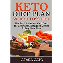 Keto Diet Plan: Weight Loss Diet: This Book Includes- Keto Diet for Beginners, Keto Diet Meals: 21 Day Meal Plan (English Edition)