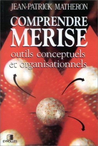 Comprendre Merise : Outils conceptuels et organisationnels