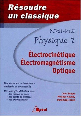 Physique-MPSI-PTSI. Tome 2,Electrocinétique, Electromagnetisme, Optique par Jean Bergua, Philippe Goulley, Dominique Nessi