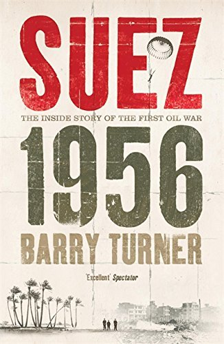 Suez 1956: The Inside Story of the First Oil War by Barry Turner (2007-06-14)