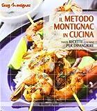 Il metodo Montignac in cucina. Tante ricette italiane per dimagrire